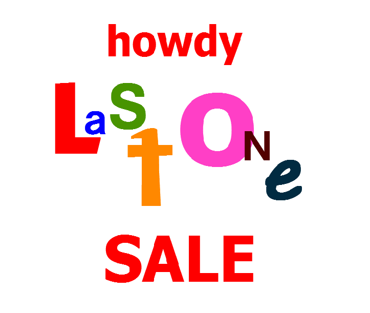 "howdy ""LaSt ONe"" SALE !."