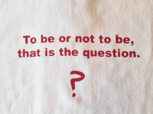 To be or not to be,that is the question. ?